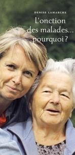 Denise Lamarche - L'onction des malades... pourquoi ?.