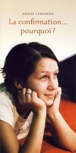 Denise Lamarche - La confirmation... pourquoi ?.