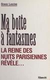 Denise Lascène - Ma boîte à fantasmes - La reine des nuits parisiennes révèle....