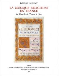 Denise Launay - La musique religieuse en France du Concile de Trente à 1804.