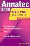 Denise Laurent et André Touezer - Bac Pro Industriels (Mathématiques et sciences physiques ; Français ; Histoire-Géographie) - Sujets corrigés.