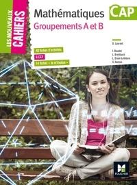 """Denise Laurent et Isabelle Baudet - Mathématiques CAP Groupements A et B - 40 fiches d'activités, 6 CCF, 14 fiches """"Je m'évalue""""."""