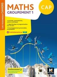 Denise Laurent - Maths CAP Groupement 1 Les nouveaux cahiers.