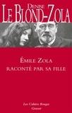 Denise Le Blond-Zola - Emile Zola raconté par sa fille.