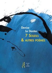 Denise Le Dantec - 7 Soleils & autres poèmes.