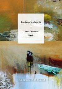 Denise Le Dantec - La strophe d'après.