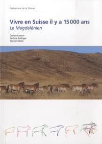 Denise Leesch et Jérôme Bullinger - Vivre en Suisse il y a 15 000 ans - Le Magdalénien.