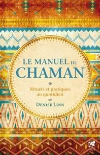 Denise Linn - Le manuel du chaman - Rituels et pratiques au quotidien.