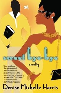 Denise Michelle Harris - Sweet Bye-Bye.
