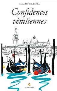 Denise Morel-Ferla - Confidences vénitiennes.