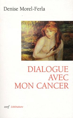 Denise Morel-Ferla - Dialogue avec mon cancer.