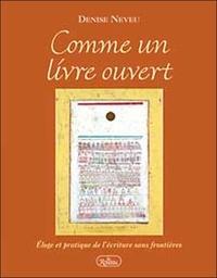 Denise Neveu - Comme un livre ouvert - Eloge et pratique de l'écriture sans frontières.