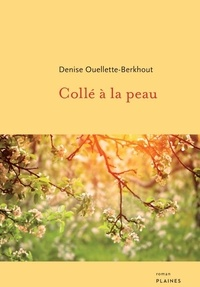 Denise Ouellette-Berkhout et Joanne Therrien - Collé à la peau - Roman adulte.