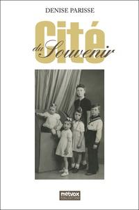 Denise Parisse - Cité du souvenir - De la Seconde Guerre mondiale à la Guerre d'Algérie.