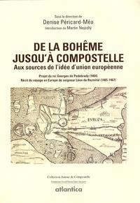 Denise Péricard-Méa - De la Bohême jusqu'à Compostelle - Aux sources de l'idée d'union européenne.