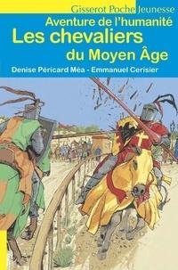 Denise Péricard-Méa et Emmanuel Cerisier - Les chevaliers du Moyen Age.
