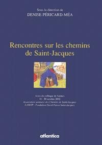 Rencontres sur les chemins de Saint-Jacques- Actes du colloque de Saintes, 18-20 octobre 2002 - Denise Péricard-Méa pdf epub