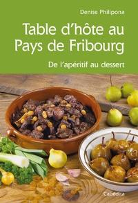 Denise Philipona - Table d'hôte au Pays de Fribourg - De l'apéritif au dessert.