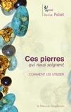 Denise Pollet - Ces pierres qui nous soignent - Comment les utiliser.