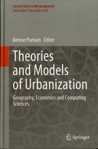 Denise Pumain - Theories and Models of Urbanization - Geography, Economics and Computing Sciences.