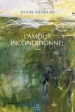 Denise Riendeau - L'Amour inconditionnel.