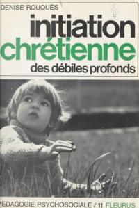 Denise Rouquès et J. Ménager - Initiation chrétienne des débiles profonds.