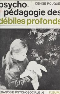 Denise Rouquès et Henri Bissonnier - Psychopédagogie des débiles profonds - Récit d'une expérience réalisée auprès de fillettes d'âge scolaire.