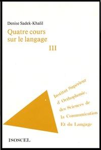 Denise Sadek-Khalil - Quatre cours sur le langage - Tome 3.