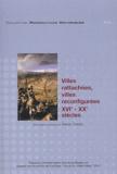Denise Turrel et  Collectif - Villes rattachées, villes reconfigurées XVIème-XXème siècles - Actes du colloque de Tours, les 13, 14 et 15 décembre 2001.