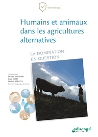 Denise Van Dam et Jean Nizet - Humains et animaux dans les agricultures alternatives - La domination en question.