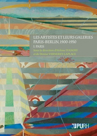 Denise Vernerey-Laplace et Hélène Ivanoff - Les artistes et leurs galeries : Paris-Berlin, 1900-1950 - Tome 1, Paris.