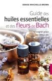 Denise Whichello Brown - Guide des huiles essentielles et des fleurs de Bach.