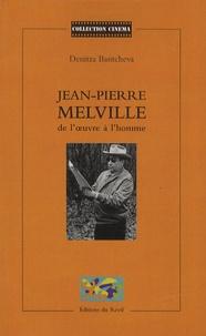 Denitza Bantcheva - Jean-Pierre Melville : de l'oeuvre à l'homme.