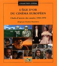 Collectif et Denitza Bantcheva - L'âge d'or du cinéma européen - Chefs-d'oeuvre des années 1950-1970.
