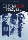 Denitza Bantcheva et Roberto Chiesi - Le film noir français - Figures, mythologies, auteurs.