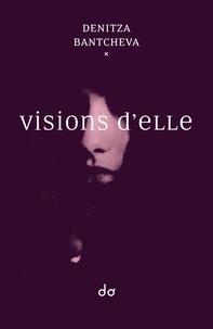 Denitza Bantcheva - Visions d'elle.