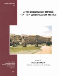 Deniz Beyazit - At the Crossroads of Empires: 14th-15th Century Eastern Anatolia.