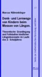 Denk- und Lernwege von Kindern beim Messen von Längen - Theoretische Grundlegung und Fallstudien kindlicher Längenkonzepte.