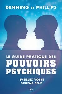 Denning et  Phillips - Le guide pratique des pouvoirs psychiques - Éveillez votre sixième sens.