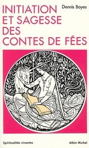 Dennis Boyes - Initiation et sagesse des contes de fées.