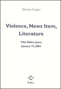 Dennis Cooper - Violence, faits divers, littérature : Violence, News Item, Literature - Villa Gillet, Lyon, 19 janvier 2004.