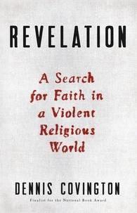 Dennis Covington - Revelation - A Search for Faith in a Violent Religious World.