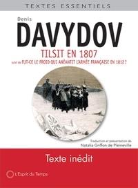 Dennis Davydov - Tilsit en 1807 - Suivi de Fut-ce le froid qui anéantit l'armée française en 1812 ?.