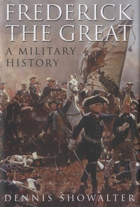 Dennis E. Showalter - Frederick the Great : A Military History.