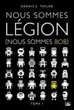 Dennis-E Taylor - Nous sommes Bob Tome 1 : Nous sommes Légion (nous sommes Bob).
