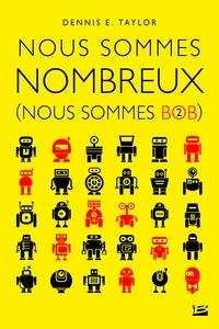 Téléchargements de livres en ligne Nous sommes Bob Tome 2 in French par Dennis-E Taylor RTF PDF FB2