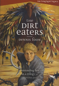 Dennis Foon - The Longlight Legacy - Book 1, The Dirt Eaters.