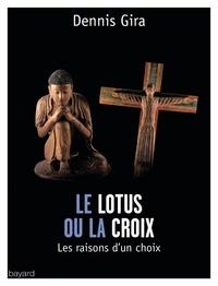 Dennis Gira - Lotus ou la croix - Les raisons d'un choix.
