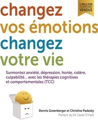 Dennis Greenberger et Christine Padesky - Changez vos émotions, changez votre vie - Surmontez anxiété, dépression, honte, colère, culpabilité... avec les thérapies cognitives et comportementales (TCC).