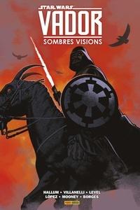 Dennis Hallum et Paolo Villanelli - Star Wars Vador - Sombres Visions.
